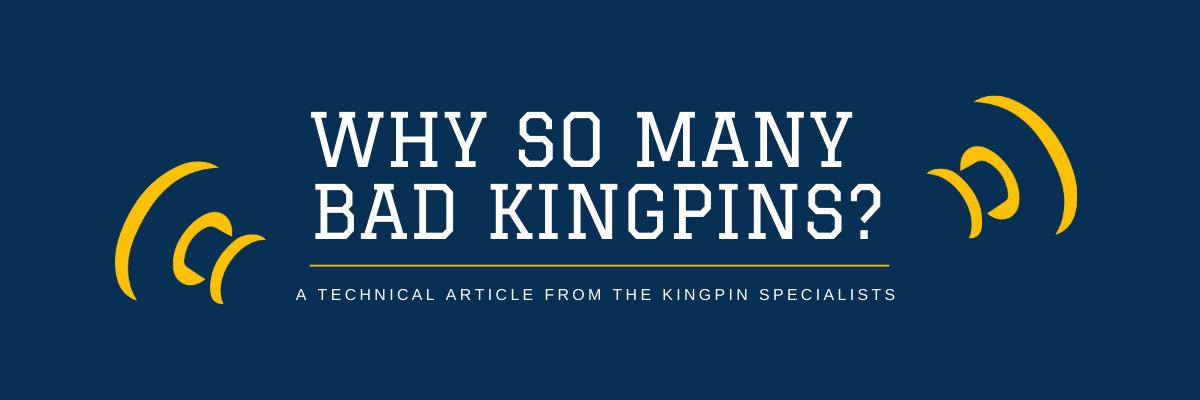 Why So Many Bad Kingpins